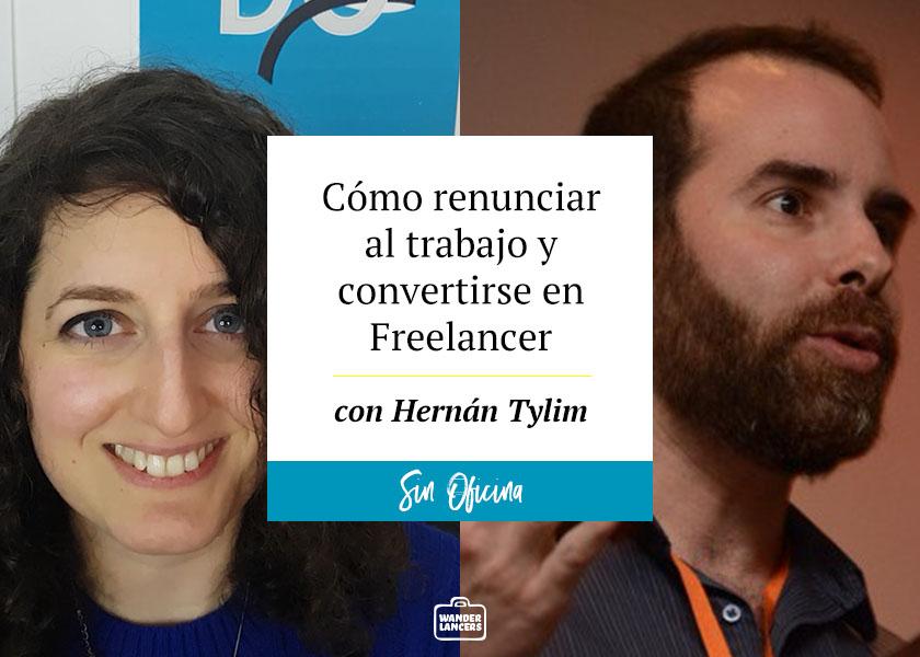 Como renunciar al trabajo y convertirse en Freelancer con Hernán Tylim