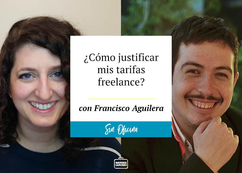 ¿Como justificar mis tarifas freelance? con Francisco Aguilera