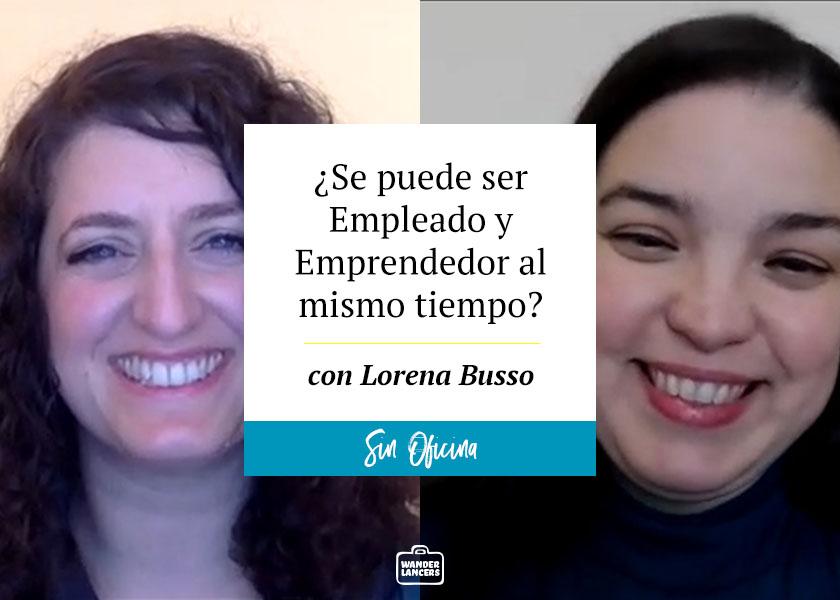 ¿Se puede ser Empleado y Emprendedor al mismo tiempo? con Lorena Busso