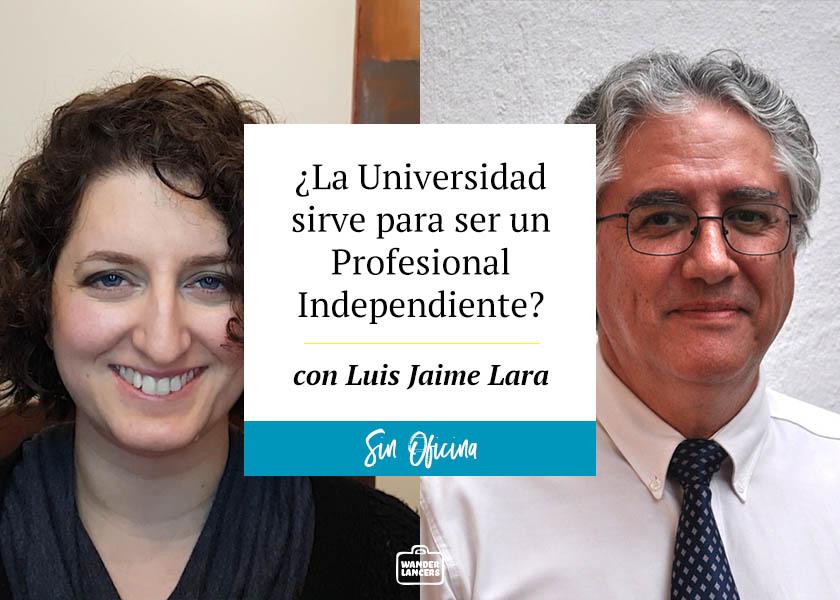 ¿La Universidad sirve para ser un Profesional Independiente? Con Luis Jaime Lara