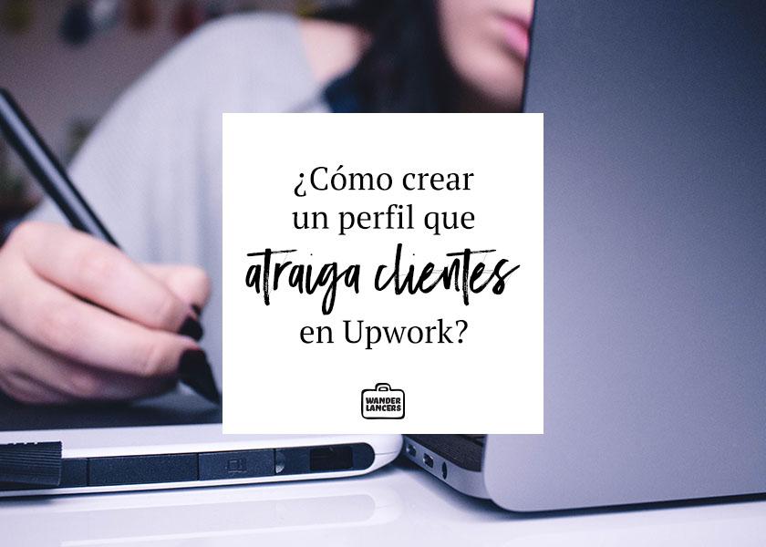 Como crear un perfil que atraiga clientes en Upwork