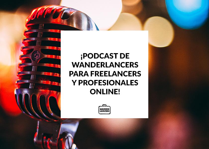Ahora en audio: ¡el Podcast de Wanderlancers para Freelancers y Profesionales Online!