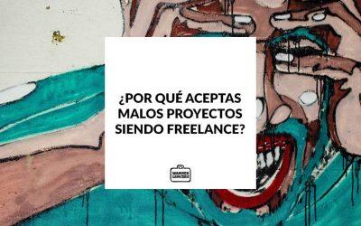 ¿Por qué aceptás malos proyectos como Freelance?