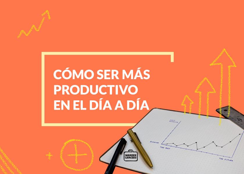 Cómo ser más productivo en el día a día