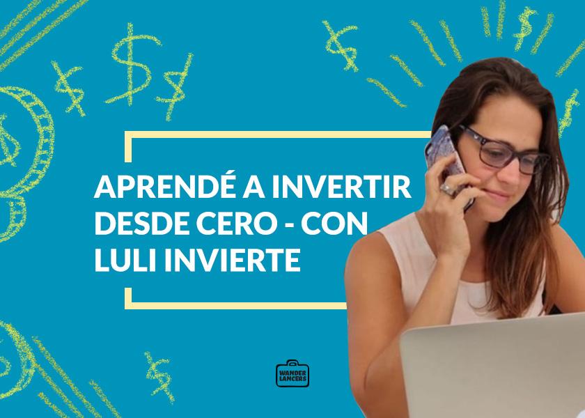 Aprendé a invertir desde cero – Con Luli Invierte