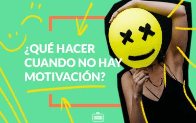 ¿Qué hacer cuando no hay motivación?